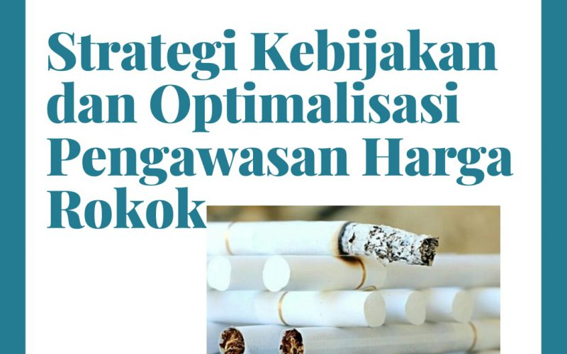 kebijakan dan optimalisasi pengaasan harga rokok